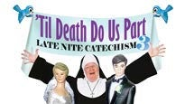 Late Nite Catechism 3; 'til Death Do US Part