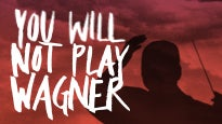 You Will Not Play Wagner