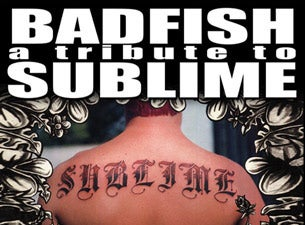 Badfish, a Tribute to Sublime w/ Dale & The ZDubs and Higher Education