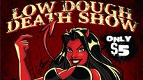 Low Dough Death Show