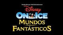 Disney On Ice Presenta: Mundos Fantásticos