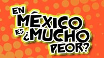En México, ¿es mucho peor?