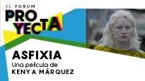 """El Forum Proyecta """"Asfixia"""""""