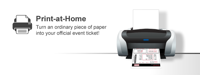 Print-at-Home - Turn an ordinary piece of paper into your official event ticket!