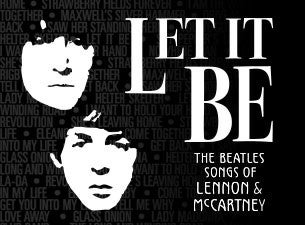 Let It Be - The Beatles Songs of Lennon & McCartney Tickets