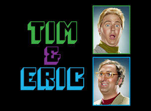 Tim & Eric Tickets
