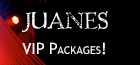 Juanes VIP Packages!