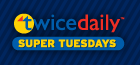 Twice Daily Super Tuesday