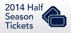 2014 Half Season Tickets