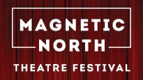 Magnetic North Theatre Festival Tickets
