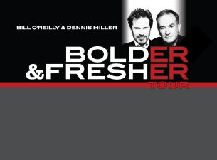 Bill O'Reilly & Dennis Miller Bolder & Fresher Tour Tickets