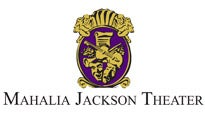 Mahalia Jackson Theater for the Performing Arts Tickets