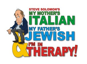 My Mother's Italian My Father's Jewish & I'm In Therapy! Tickets